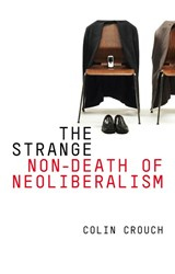 The Strange Non-Death of Neoliberalism | Colin Crouch |