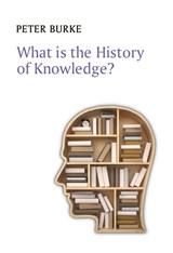 What Is the History of Knowledge? | Burke, ter, Peter |
