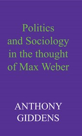 Politics and Sociology in the Thought of Max Weber | Anthony Giddens |