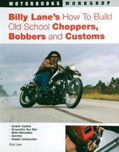 Billy Lane's How to Build Old School Choppers, Bobbers and Customs