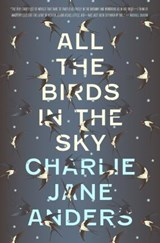 All the Birds in the Sky | Charlie Jane Anders | 9780765379948