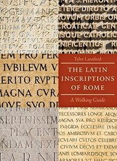 The Latin Inscriptions of Rome - A Walking Guide | T Lansford |