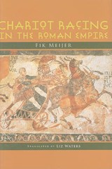 Chariot Racing in the Roman Empire | Fik Meijer |