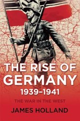 The Rise of Germany, 1939-1941 | James Holland | 9780802123978