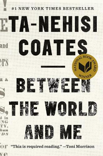 Between the world and me | Ta-nehisi Coates |