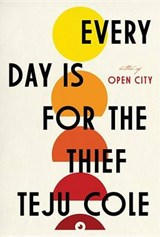Every Day Is for the Thief | Teju Cole | 9780812995787