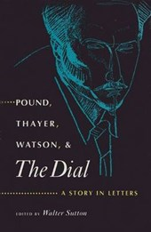 Pound, Thayer, Watson and The Dial.  A Story in Letters