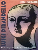 Her Husband | Luigi Pirandello&& Martha King, Mary Ann Frese Witt (translators) | 9780822326007