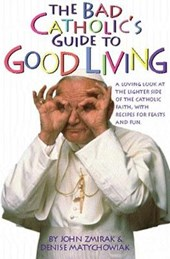 The Bad Catholic's Guide to Good Living