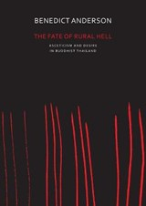 Fate of Rural Hell - Asceticism and Desire in Buddhist Thailand | Benedict Anderson | 9780857424020