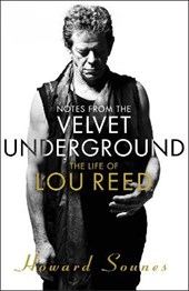 Notes from the velvet underground : the life of lou reed | Howard Sounes | 9780857522672
