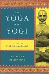 The Yoga of the Yogi | Kausthub Desikachar | 9780865477537