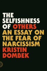 The Selfishness of Others | Kristin Dombek | 9780865478237