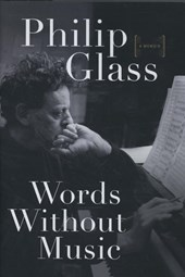 Words Without Music - A Memoir | Philip Glass |