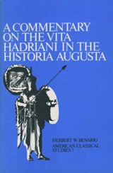 A Commentary on the Vita Hadriani in the Historia Augusta | Herbert W. Benario |
