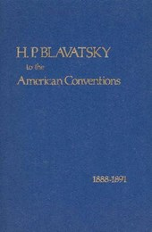 H.P. Blavatsky to the American Conventions  1888 - 1891