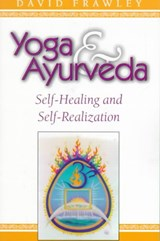 Yoga & Ayurveda | David Frawley | 9780914955818