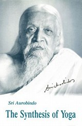 The Synthesis of Yoga | Sri Aurobindo | 9780941524650