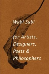 Wabi-sabi : for artists, designers, poets and designers | Leonard Koren | 9780981484600