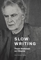Slow Writing: Thom Andersen on Cinema | Thom Andersen | 9780992837723