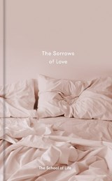 The Sorrows of Love | The School Of Life | 9780995753525