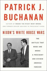 Nixon's White House Wars | Patrick J. Buchanan | 9781101902844