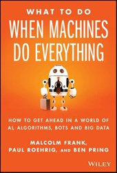 What to Do When Machines Do Everything | Frank, Malcolm ; Roehrig, Paul ; Pring, Ben | 9781119278665