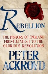 Rebellion | Peter Ackroyd | 9781250003638