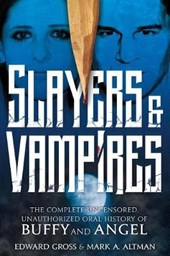 Slayers & Vampires | Gross, Edward ; Altman, Mark A. | 9781250128928