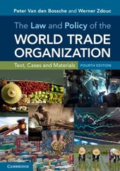The Law and Policy of the World Trade Organization | Bossche, Peter Van Den ; Zdouc, Werner | 9781316610527