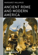 Ancient Rome and Modern America | Margaret Malamud |