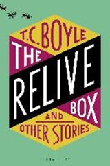 Relive box and other stories | Tom Coraghessan Boyle | 9781408890134