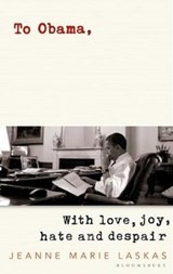 To obama: with love, hate and despair | Jeanne Marie Laskas | 9781408894514