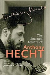 The Selected Letters of Anthony Hecht | Anthony Hecht | 9781421407302