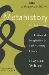 Metahistory - The Historical Imagination in Nineteenth-Century Europe | Hayden White |