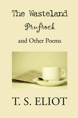 The Wasteland, Prufrock, and Other Poems | T S Eliot |