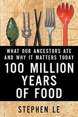 100 MILLION YEARS OF FOOD | S. Le | 9781443431767
