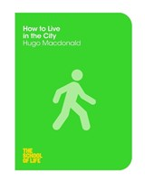 School of life How to live in a city | Edward The Hugo Hollis School Of Life Macdonald | 9781447293316