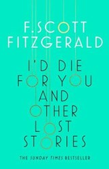 I'd die for you and other lost stories | F. Scott Fitzgerald | 9781471164712
