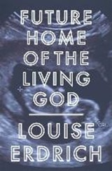 Future Home of the Living God | Louise Erdrich | 9781472153357
