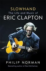 Slowhand: The Life and Music of Eric Clapton | Philip Norman | 9781474606561