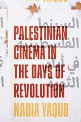 Palestinian Cinema in the Days of Revolution | Nadia Yaqub | 9781477315965