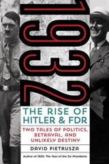1932: The Rise of Hitler and FDR-Two Tales of Politics, Betrayal, and Unlikely Destiny | David Pietrusza | 9781493009442