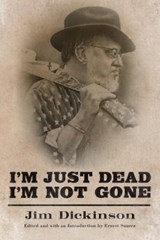 I'm Just Dead, I'm Not Gone | Jim Dickinson | 9781496810540