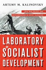 Laboratory of Socialist Development | Artemy M. Kalinovsky | 9781501715563