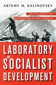 Laboratory of Socialist Development: Cold War Politics and Decolonization in Soviet Tajikistan