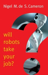 Will Robots Take Your Job? | Nigel M. de S. Cameron | 9781509509560