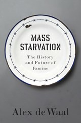 Mass Starvation | Alex De Waal | 9781509524679