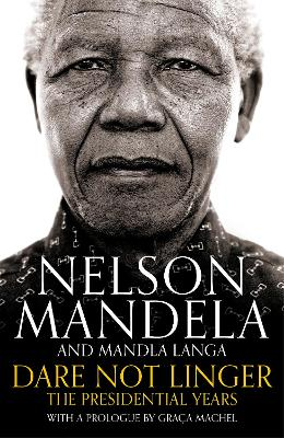 Dare not linger: the presidential years | Mandela, Nelson | 9781509809592