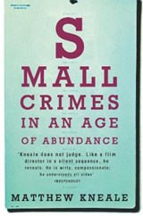 Small Crimes in an Age of Abundance | Matthew Kneale |